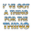 I got a thing for the thing by Frank Schuster