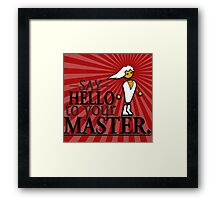 Say HELLO to your MASTER. -Red- Framed Print