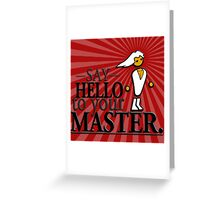 Say HELLO to your MASTER. -Red- Greeting Card