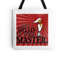 Say HELLO to your MASTER. -Red- Tote Bag