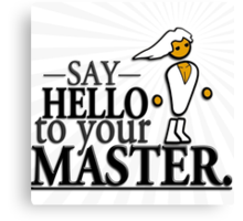 Say HELLO to your MASTER. -Clear- Canvas Print