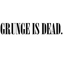 Grunge is Dead by ambivalentidiot