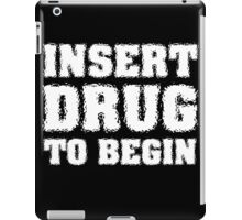 Insert Drug To Begin iPad Case/Skin