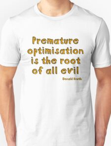 Premature optimization is the root of all evil - Donald Knuth T-Shirt
