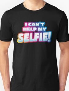 I can't help my SELFIE!  Unisex T-Shirt