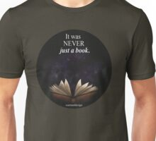 It was NEVER just a book. Unisex T-Shirt