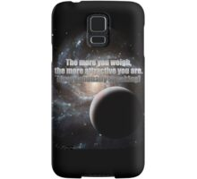 The more you weigh, the more attractive you are (gravitationally speaking) Samsung Galaxy Case/Skin