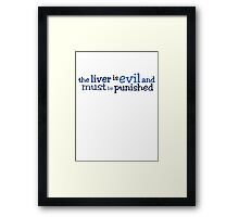 the liver is evil and must be punished Framed Print