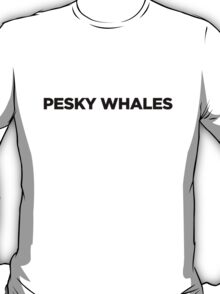 PESKY WHALES T-Shirt