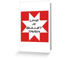 Like A Bullet Train Greeting Card