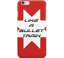Like A Bullet Train iPhone Case/Skin