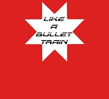 Like A Bullet Train Unisex T-Shirt