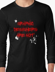 Graphic Designers are hot Long Sleeve T-Shirt