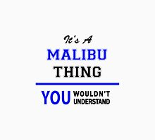 It's a MALIBU thing, you wouldn't understand !! T-Shirt