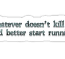 Whatever doesn't kill me had better start running Sticker