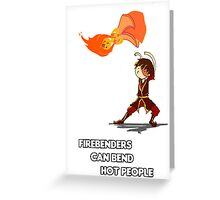Fire Benders can Bend hot People (with text) Greeting Card