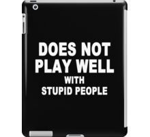 Does not play well with stupid people Funny Geek Nerd iPad Case/Skin