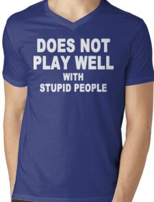 Does not play well with stupid people Funny Geek Nerd Mens V-Neck T-Shirt