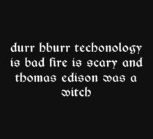 Durr hburr techonology is bad fire is scary and thomas edison was a witch Funny Geek Nerd by utomo