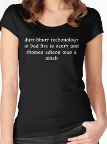 Durr hburr techonology is bad fire is scary and thomas edison was a witch Funny Geek Nerd Women's Fitted Scoop T-Shirt