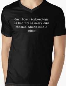Durr hburr techonology is bad fire is scary and thomas edison was a witch Funny Geek Nerd Mens V-Neck T-Shirt