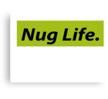 Nug Life. Canvas Print