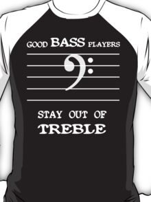 Good bass players stay out of treble Funny Geek Nerd T-Shirt