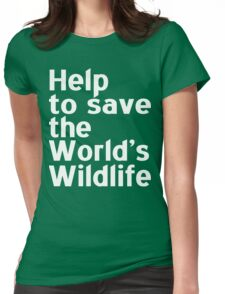 Help to Save the world's wildlife Funny Geek Nerd Womens Fitted T-Shirt