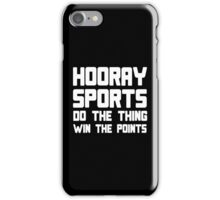 Hooray sports do the thing win the points Funny Geek Nerd iPhone Case/Skin