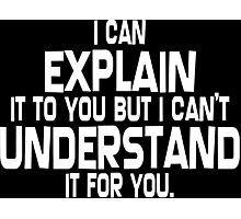I can explain it to you but i can't understand if for you Funny Geek Nerd Photographic Print
