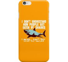 I don't undrestand  how people get  eaten by sharks i mean can't they hear the music Funny Geek Nerd iPhone Case/Skin