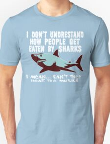 I don't undrestand  how people get  eaten by sharks i mean can't they hear the music Funny Geek Nerd Unisex T-Shirt