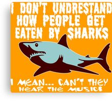 I don't undrestand  how people get  eaten by sharks i mean can't they hear the music Funny Geek Nerd Canvas Print
