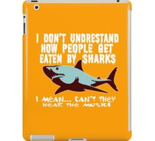 I don't undrestand  how people get  eaten by sharks i mean can't they hear the music Funny Geek Nerd iPad Case/Skin