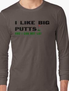 I like big putts and i can not lie Funny Geek Nerd Long Sleeve T-Shirt