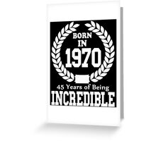 Born In 1970..45 Years Of Being Incredible Greeting Card