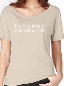 I'm just here to establish an alibi Funny Geek Nerd Women's Relaxed Fit T-Shirt