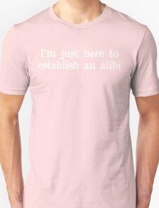 I'm just here to establish an alibi Funny Geek Nerd T-Shirt