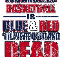 LOS ANGELES BASKETBALL IS BLUE & RED TIL WE'RE COLD AND DEAD by BADASSTEES