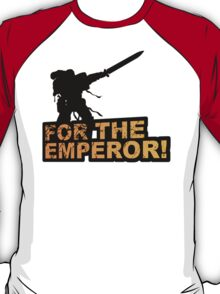 FOR THE EMPEROR! T-Shirt