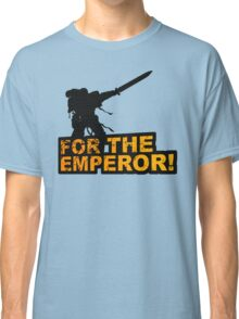 FOR THE EMPEROR! Classic T-Shirt