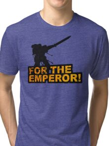 FOR THE EMPEROR! Tri-blend T-Shirt