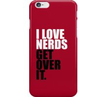 I Love Nerds Get Over It iPhone Case/Skin
