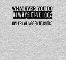 Whatever you do always give 100% unless you are giving blood Unisex T-Shirt