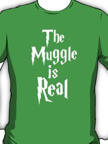 The muggle is real T-Shirt
