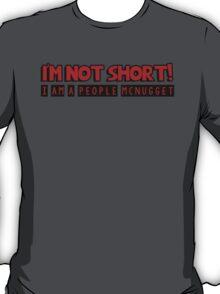 I am not short, I am a people mcnugget T-Shirt
