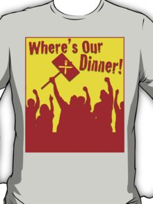 Where's Our Dinner! T-Shirt