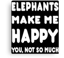 Elephants Make Me Happy You, Not So Much - Tshirts & Hoodies Canvas Print