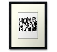 home is wherever i'm with you Framed Print