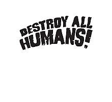 DESTROY ALL HUMANS Photographic Print